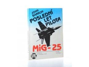 Poslední let pilota MiG-25 : Sovětský svaz mu dal vše kromě svobody