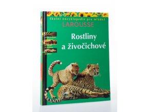 Rostliny a živočichové: školní encyklopedie pro mládež Larousse