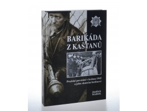 Barikáda z kaštanů: pražské povstání v květnu 1945 a jeho skuteční hrdinové