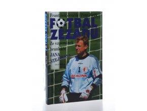 Fotbal zezadu: ze vzpomínek brankáře Jana Stejskala