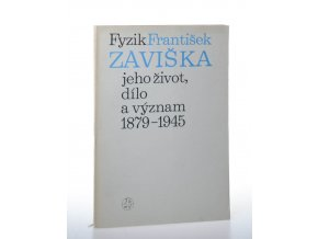 Fyzik František Záviška : jeho život, dílo a význam 1879-1946