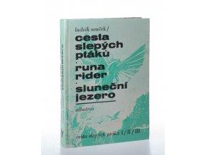 Cesta slepých ptáků ; Runa rider ; Sluneční jezero