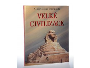 Velké civilizace: objevování minulosti