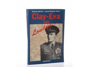 Clay-Eva volá Londýn : hlášení z let 1939-1945