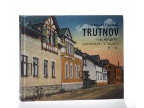 Trutnov a jeho místní části na historických fotografiích 1861-1945