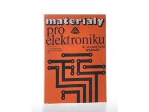 Materiály pro elektroniku : 4. celostátní seminář (1989)