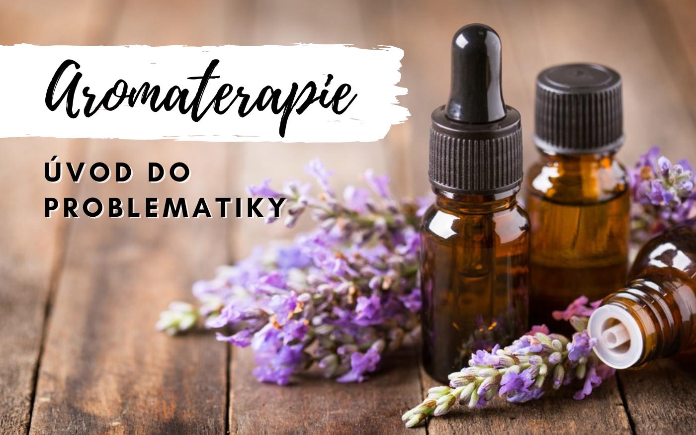 Aromaterapie a esenciální oleje – úvod do problematiky