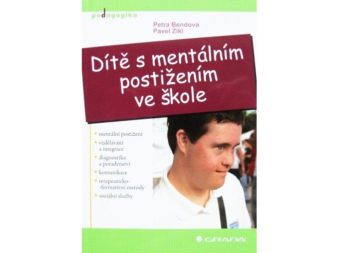 Dítě s mentálním postižením ve škole. Petra Bendová, Pavel Zikl. Grada