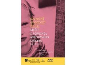 Edukačně hodnotící profil, dítěte s poruchou autistického spektra (do 7 let), Čadilová V., Žampachová, Z. a kol., APLA Praha