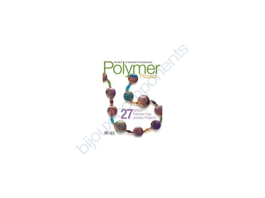 Polymer pizzazz: 27 great polymer clay jewelry pro book