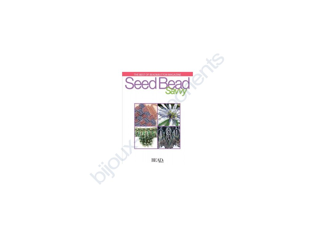 The best of bead and button magazine - Seed bead savvy by Lesley Weiss