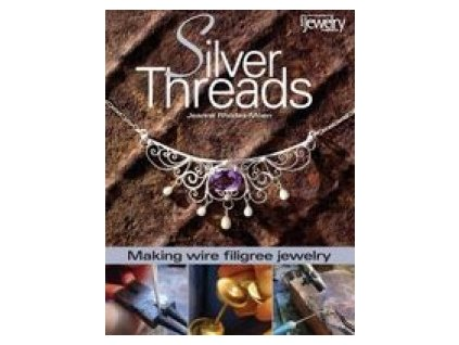 Silver threads: Making wire filigree jewelry book