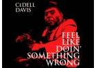 DAVIS CEDELL - Feel Like Dolin´Something Wrong - CD