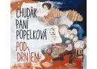 CHUDÁK PANÍ POPELKOVÁ - Pod drnem - CD