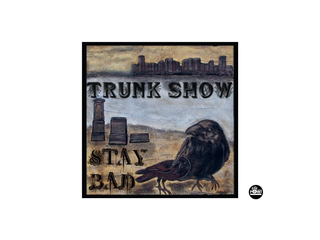 Trunk Show - Stay Bad - CD