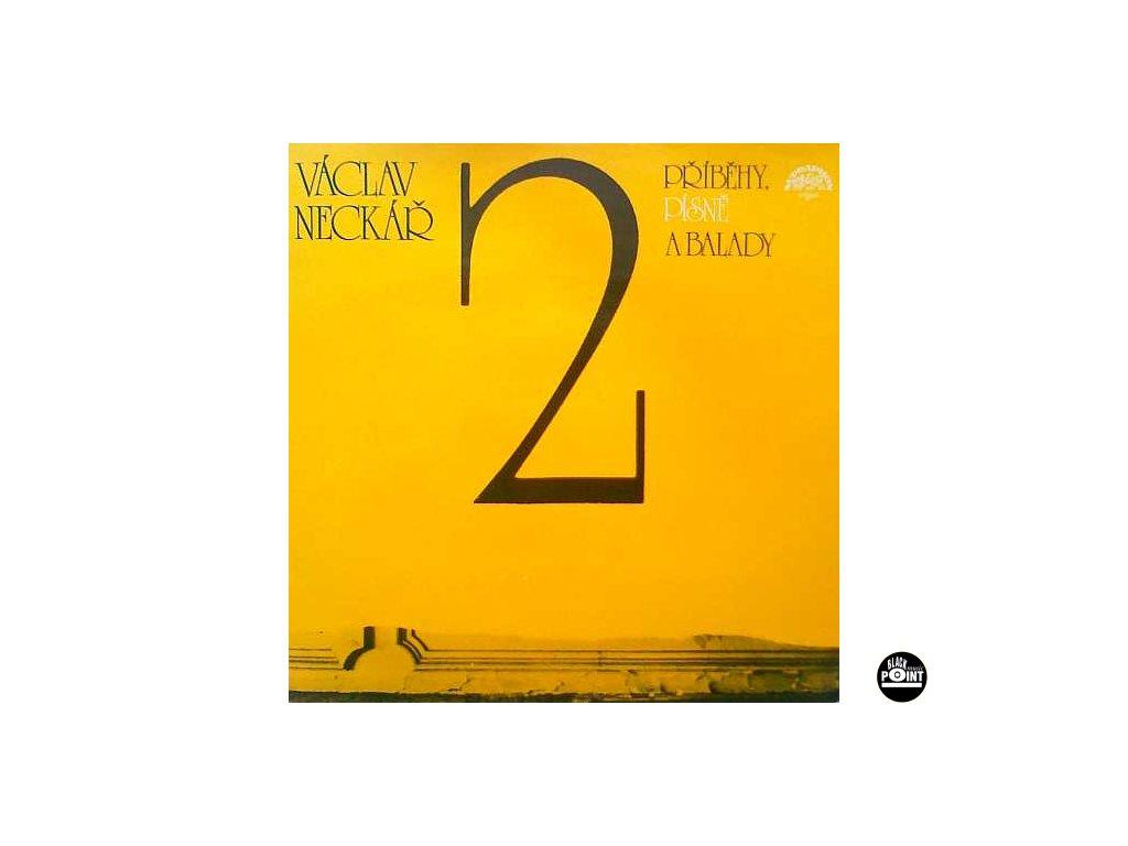 NECKÁŘ VÁCLAV: Příběhy, písně a balady (2) - LP / BAZAR
