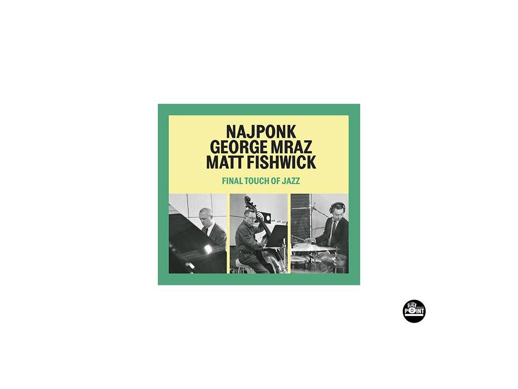 NAJPONK / GRORGE MRAZ / MATT FISHWICK - Final Touch of Jazz - CD