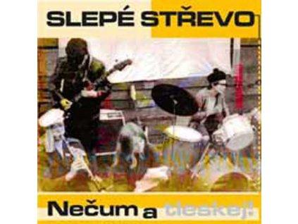 SLEPÉ STŘEVO - Nečum a tleskej - CD