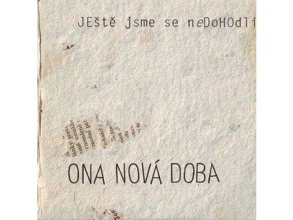 JEŠTĚ JSME SE NEDOHODLI - Ona nová doba - 2CD