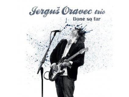 Jerguš Oravec Trio - Done So Far - CD