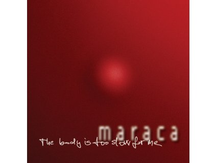 Maraca - The Body Is Too Slow For Me - CD
