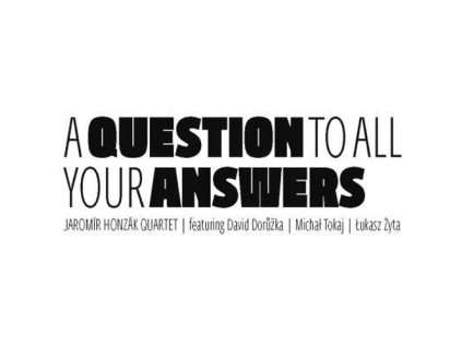HONZÁK JAROMÍR QUARTET - A Question To All Your Answers - CD