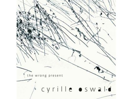 OSWALD CYRILLE - The Wrong Present - CD