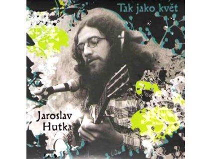 HUTKA JAROSLAV - Tak jako květ - CD
