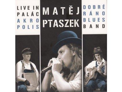 PTASZEK MATĚJ & DOBRÉ RÁNO BLUES - Live in Palác Akropolis - CD