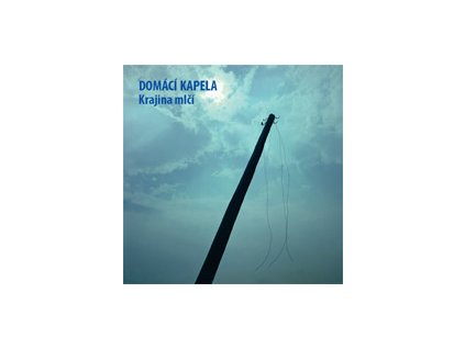 DOMÁCÍ KAPELA - Krajina mlčí - CD