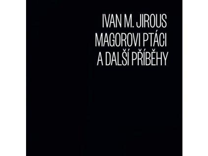 JIROUS IVAN MARTIN - Magorovi ptáci a další příběhy - CD