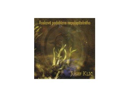 KLÍČ JOSEF - Vosková podobizna nepolapitelného - CD