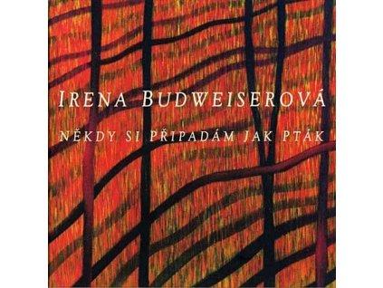 BUDWEISEROVÁ IRENA - Někdy si připadám jak pták - CD