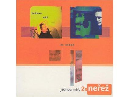 NEŘEŽ - Jednou měř, 2x Neřež  - CD