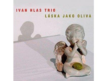 HLAS IVAN TRIO - Láska jako oliva - CD