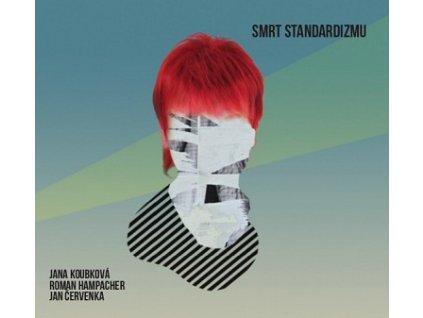 KOUBKOVÁ JANA - Smrt standaroizmu - CD