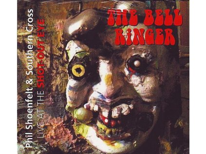 SHOENFELT PHIL & SOUTHERN CROSS - The BELL RINGER (Live at the SHOT OUT EYE) - CD