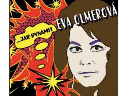 OLMEROVÁ EVA - Jak dynamit - CD