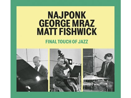 NAJPONK / GRORGE MRAZ / MATT FISHWICK - Final Touch of Jazz - CD