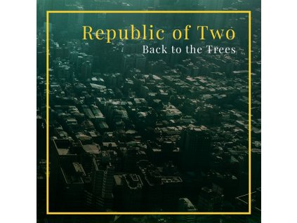 REPUBLIC OF TWO - Back to the Trees - CD