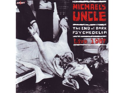 MICHAELS UNCLE - The End Of Dark Psychedelia/Live 1987 - CD