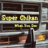 SUPER CHIKAN - What You See - CD
