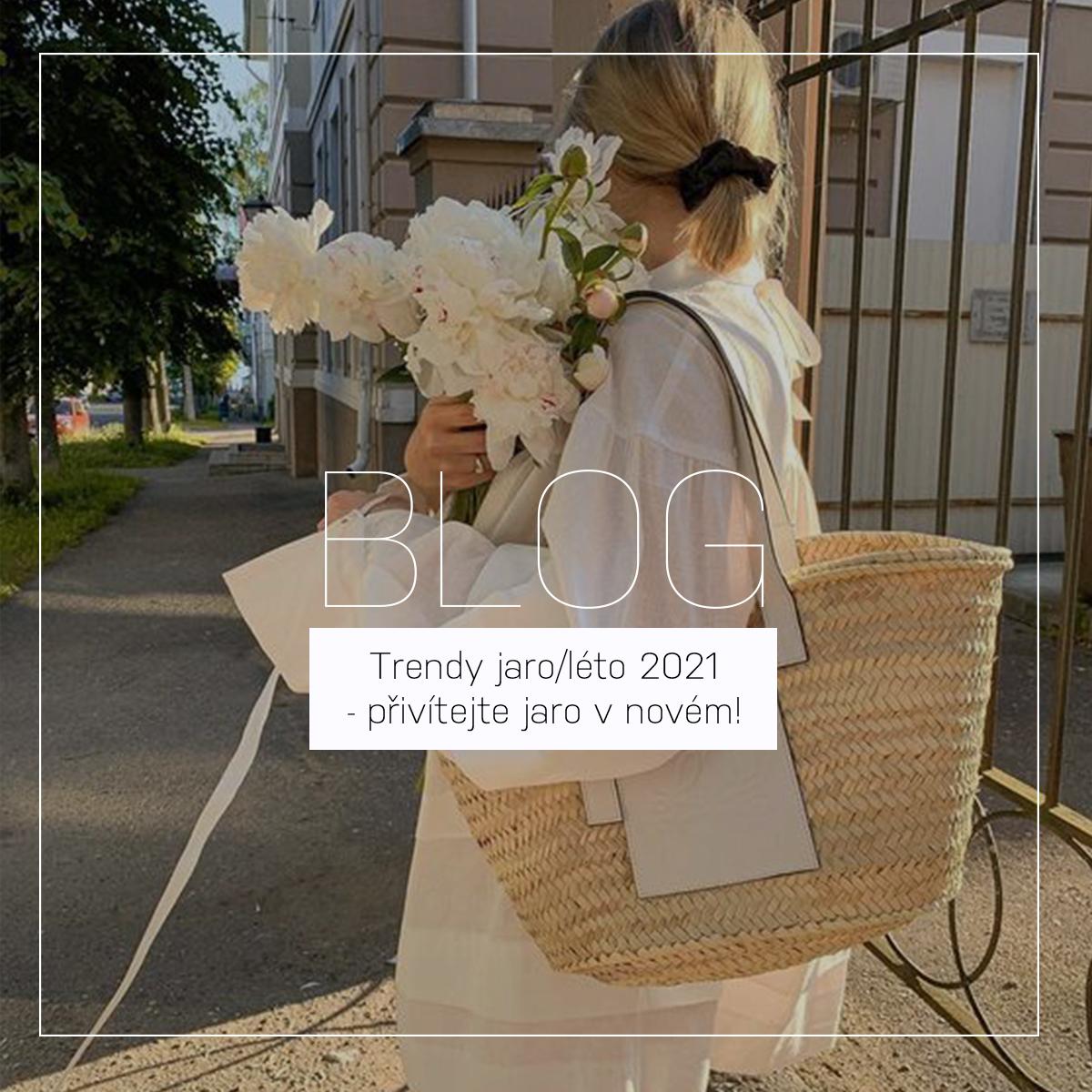Trendy jaro/léto 2021 - přivítejte jaro v novém!
