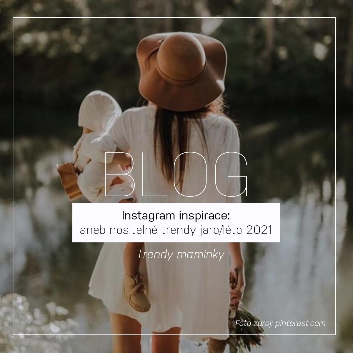 Instagram inspirace: Trendy maminky aneb nositelné trendy jaro/léto 2021