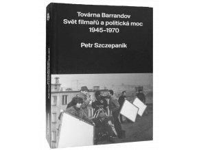 Továrna Barrandov. Svět filmařů a politická moc 1945–1970 (Naučná kniha)