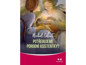 Potřebujeme porodní asistentky?, Odent Michel