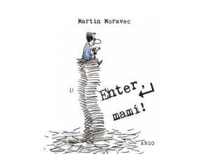 Enter, mami! - Moravec Martin, Argo