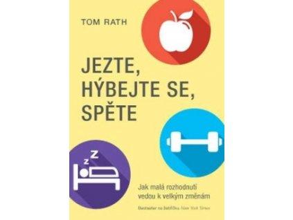 Jezte, hýbejte se, spěte – Jak malá rozhodnutí vedou k velkým změnám - Tom Rath