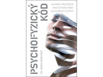 Psychofyzický kód - Jak změnit přesvědčení omezující naše zdraví, dlouhověkost a úspěch - Mario Martinez