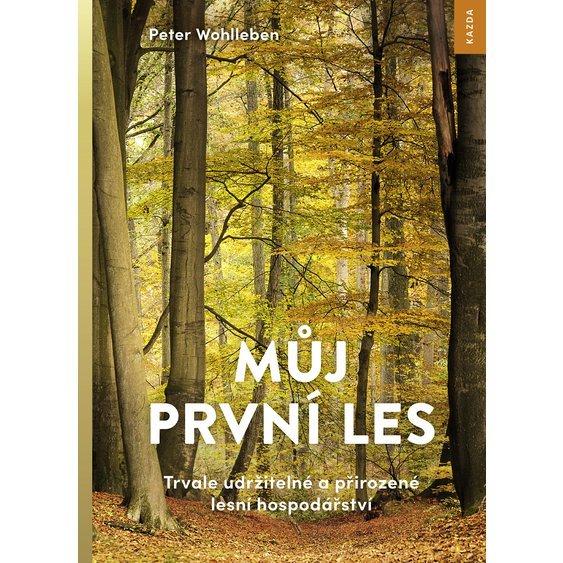 Nakladatelství Kazda Můj první les. Trvale udržitelné a přirozené lesní hospodářství - Peter Wohlleben